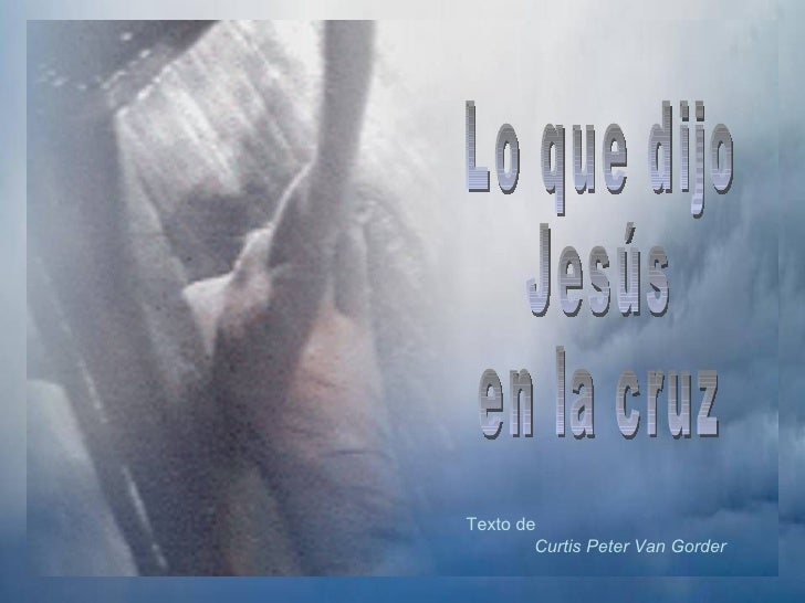 Lo Que Dijo Jesus En La Cruz