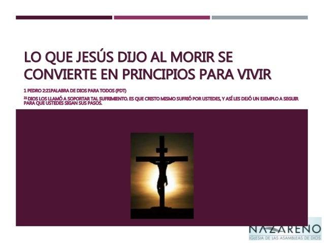 LO QUE JESÚS DIJO AL MORIR SE CONVIERTE EN PRINCIPIOS PARA VIVIR 1 PEDRO 2:21PALABRA DE DIOS PARA TODOS (PDT) 21 DIOS LOS ...