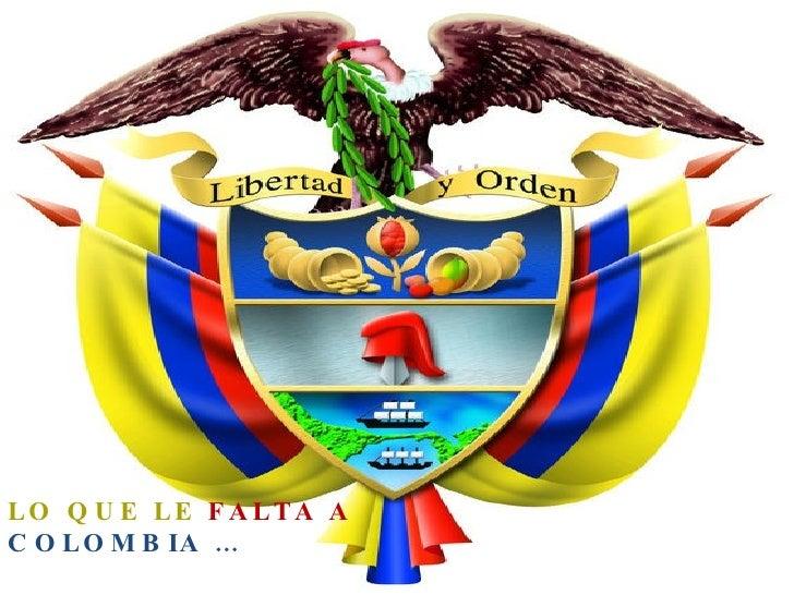 LO QUE LE  FALTA A   COLOMBIA …
