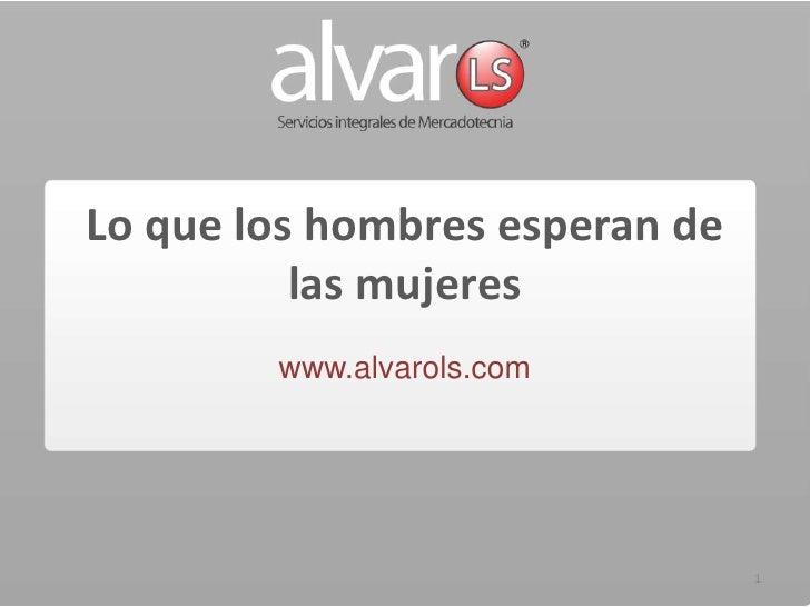 Lo que los hombres esperan de las mujeres<br />www.alvarols.com<br />1<br />