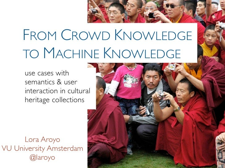 FROM CROWD KNOWLEDGE     TO MACHINE KNOWLEDGE      use cases with      semantics & user      interaction in cultural      ...