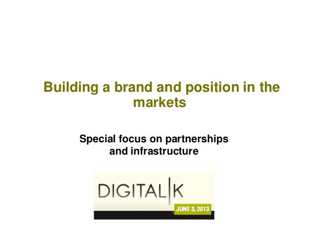 Building a brand and position in themarketsSpecial focus on partnershipsand infrastructure