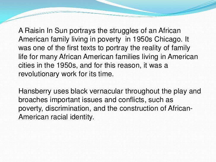 parent child conflict in lorraine hansberrys play a raisin in the sun Somewhat like war: the aesthetics of segregation, black liberation, and a raisin in the sun we must come out of the ghettoes of america, because the ghettoes are killing us, not only our dreams, as mama says, but our very bodies.