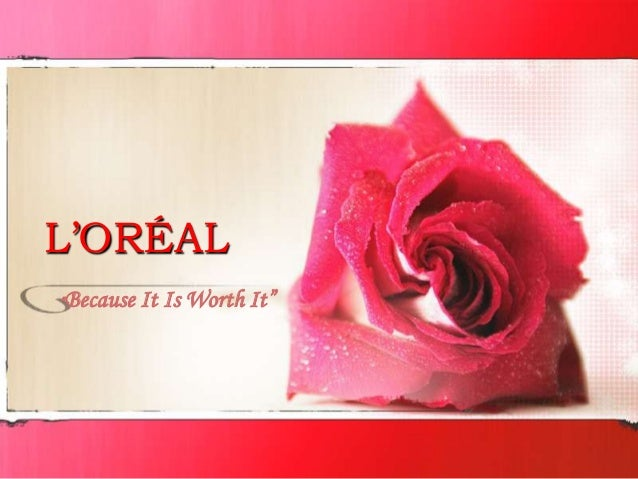 "L'ORÉAL ""  Because It Is Worth It"""