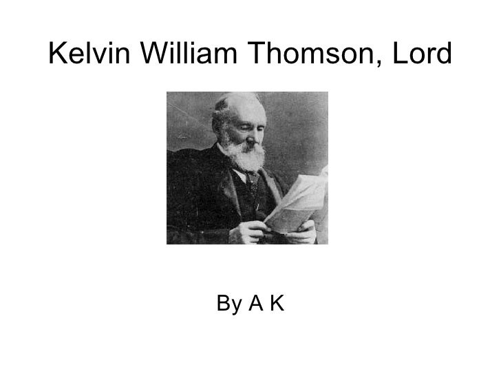 Kelvin William Thomson, Lord By A K