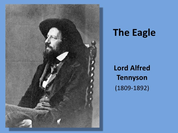 analysis on eagle by lord alfred Assistir ao vídeo meet alfred, lord tennyson, the leading poet of the victorian age, on biographycom his lasting works include 'crossing the bar' and 'the lady of shalott.