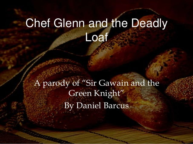 "Chef Glenn and the Deadly Loaf  A parody of ""Sir Gawain and the Green Knight"" By Daniel Barcus"
