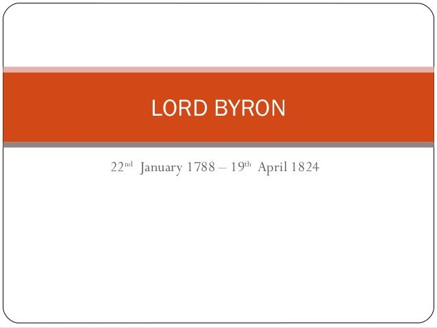 LORD BYRON22nd January 1788 – 19th April 1824