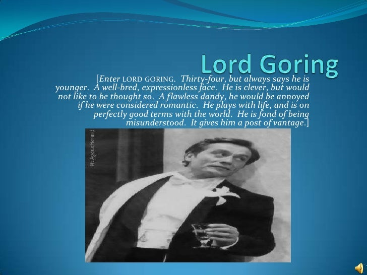 Lord Goring<br />[Enterlord goring.  Thirty-four, but always says he is younger.  A well-bred, expressionless face.  He is...