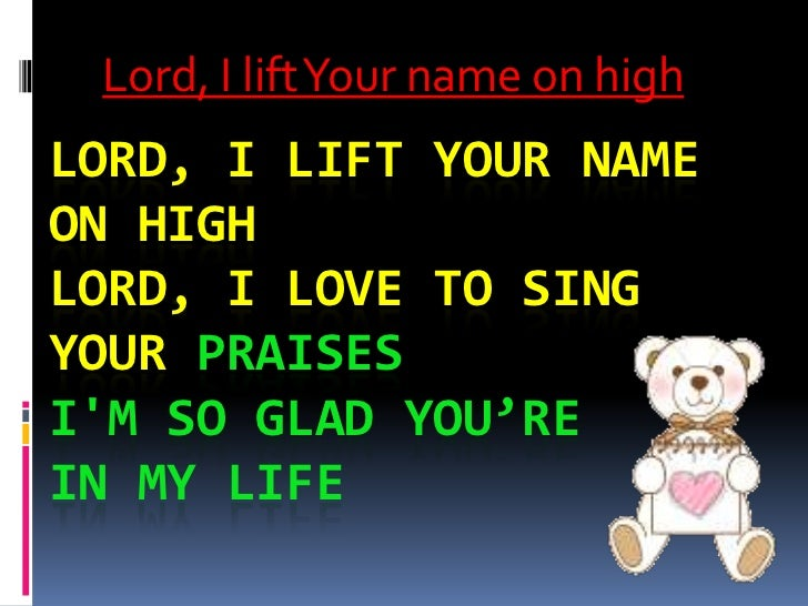 Lord, I lift Your name on high<br />Lord, I lift Your name on highLord, I love to sing Your praisesI'm so glad You're in m...