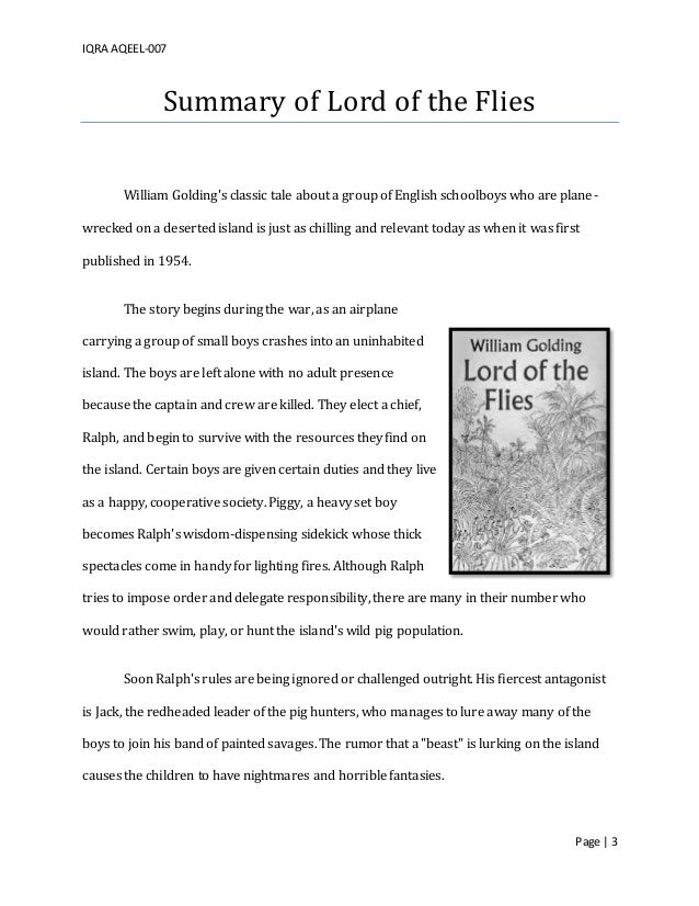 a page summary of the story of lord of the flies Page 1  lord of the flies is written by famous contemporary novelists william golding (1911-1993), who won the nobel prize  if we set the story against the social background during world war ii, it is easy for us to find the boys in the novel.