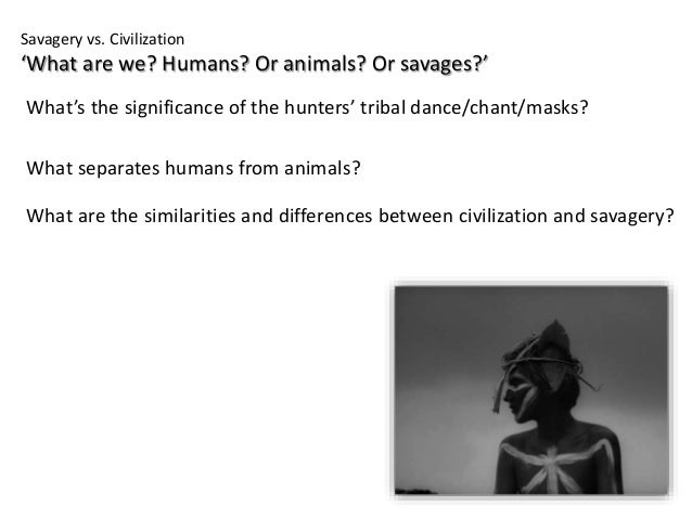 civilization vs savagery essays Similar essays from this, i concluded that the main theme in lord of the flies is civilization vs lord of the flies: civilization vs savagery essay.