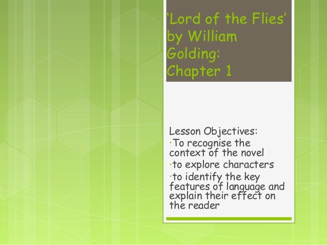 'Lord of the Flies'by WilliamGolding:Chapter 1Lesson Objectives:•To recognise thecontext of the novel•to explore character...