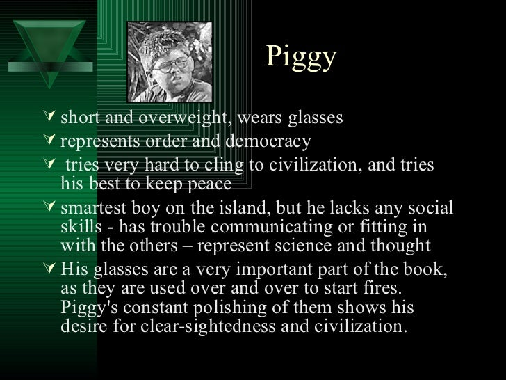 "lord of the flies essay on piggy symbols Symbols in william golding's the lord of the flies in this essay i will be discussing the different types of symbols and their meanings in the book ""the lord of the flies"" i will be discussing how the signal fire, the conch shell, and the lord of the flies are all very important symbols in the novel ""the lord of the flies."