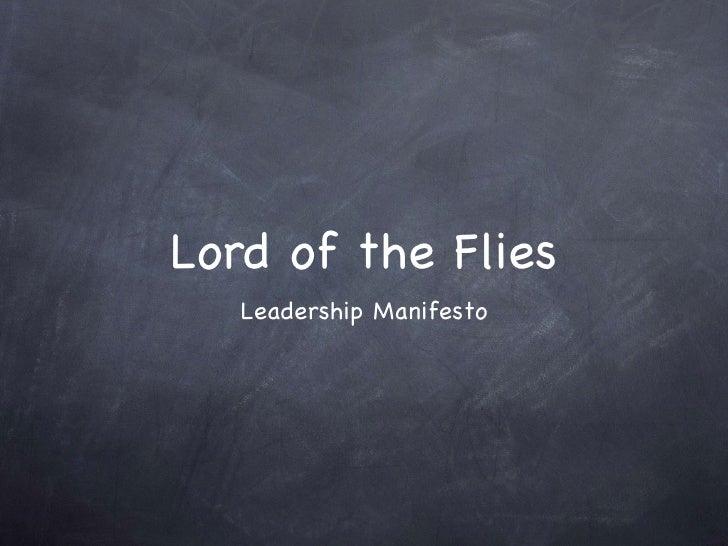 Lord of the Flies <ul><li>Leadership Manifesto </li></ul>