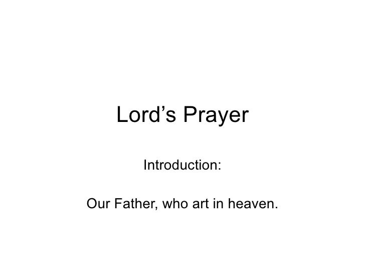 Lord's Prayer Introduction: Our Father, who art in heaven.