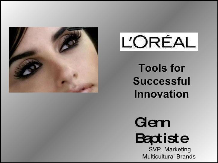 Tools for Successful Innovation Glenn Baptiste SVP, Marketing Multicultural Brands ... - l-oreal-final-022110-1-728