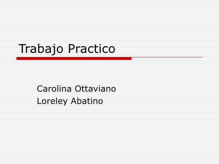 Trabajo Practico Carolina Ottaviano Loreley Abatino