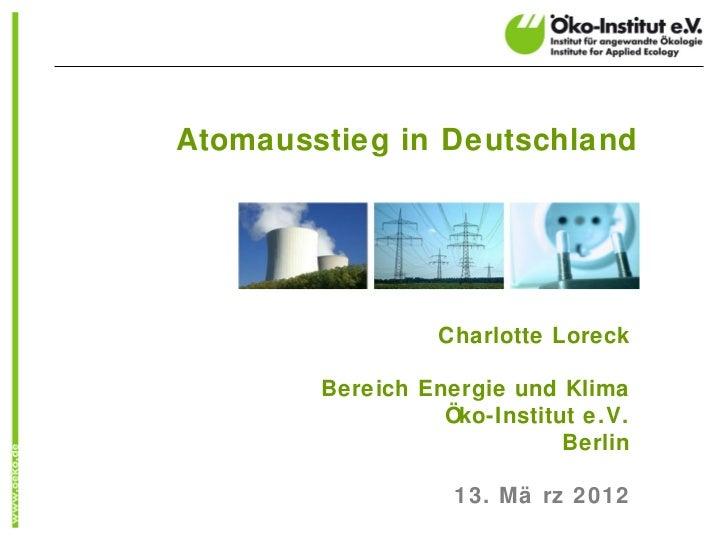 Atomausstieg in Deutschland                  Charlotte Loreck        Bereich Energie und Klima                  Öko-Instit...