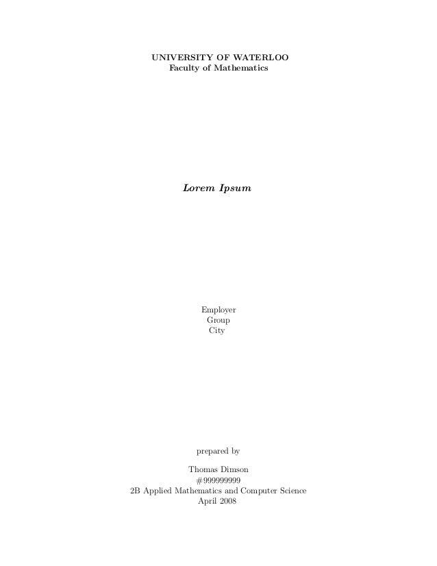 UNIVERSITY OF WATERLOO Faculty of Mathematics Lorem Ipsum Employer Group City prepared by Thomas Dimson #999999999 2B Appl...