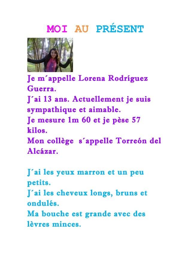 MOI AU PRÉSENTJe m´appelle Lorena RodríguezGuerra.J´ai 13 ans. Actuellement je suissympathique et aimable.Je mesure 1m 60 ...