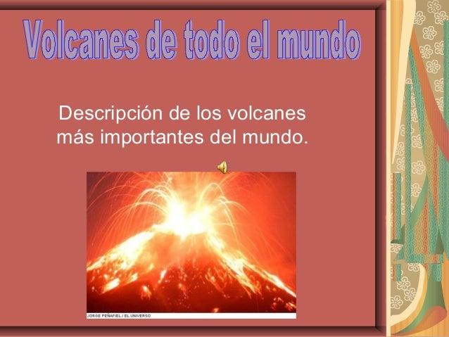 Descripción de los volcanes más importantes del mundo.