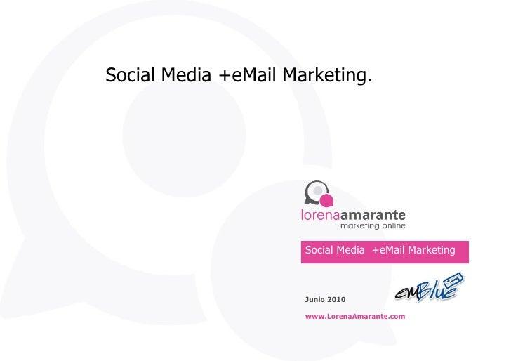 Social Media +eMail Marketing . Junio 2010 www.LorenaAmarante.com Social Media  +eMail Marketing