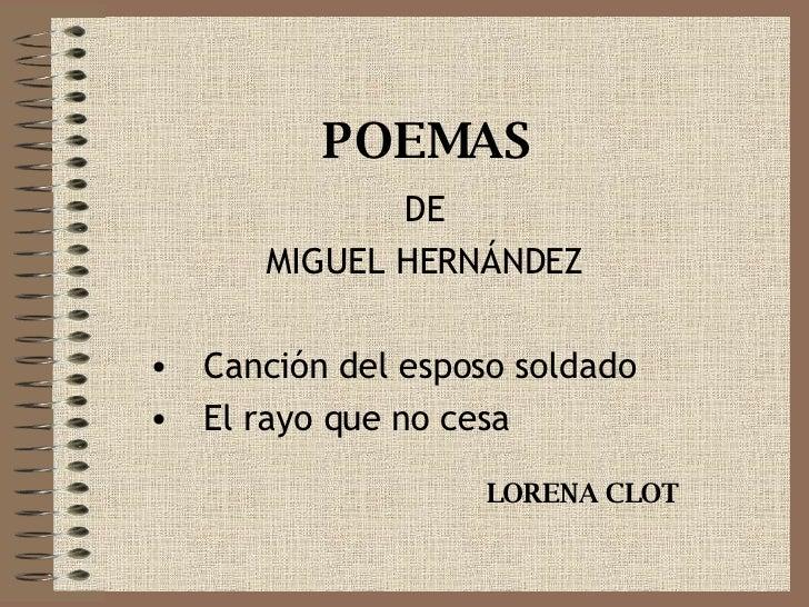 POEMAS <ul><li>DE </li></ul><ul><li>MIGUEL HERNÁNDEZ </li></ul><ul><li>Canción del esposo soldado </li></ul><ul><li>El ray...