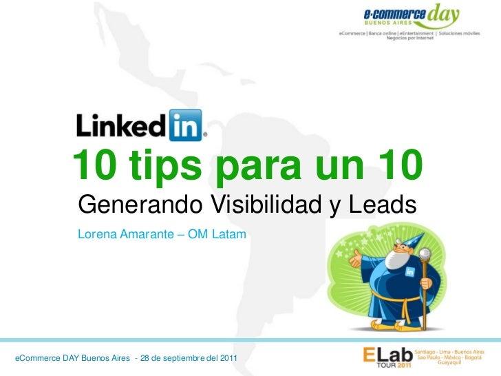 10 tips para un 10               Generando Visibilidad y Leads               Lorena Amarante – OM LatameCommerce DAY Bueno...