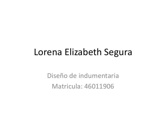 Lorena Elizabeth Segura Diseño de indumentaria Matricula: 46011906
