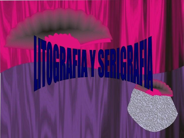LITOGRAFIA Y SERIGRAFIA