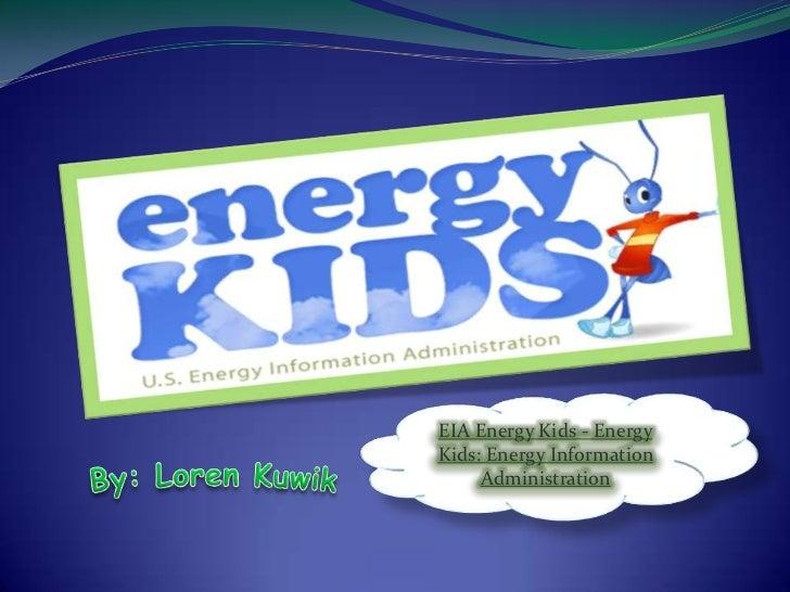 EIA Energy Kids - Energy Kids: Energy Information Administration<br />By: Loren Kuwik<br />