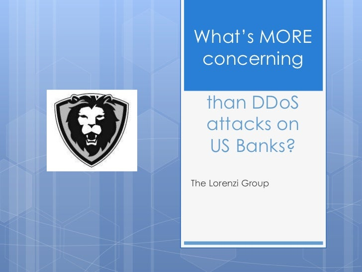 What's MOREconcerning   than DDoS   attacks on    US Banks?The Lorenzi Group