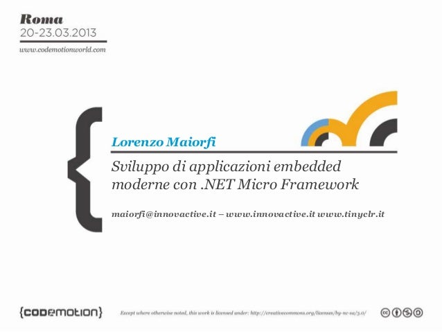 Sviluppo di applicazioni embeddedmoderne con .NET Micro FrameworkLorenzo Maiorfimaiorfi@innovactive.it – www.innovactive.i...