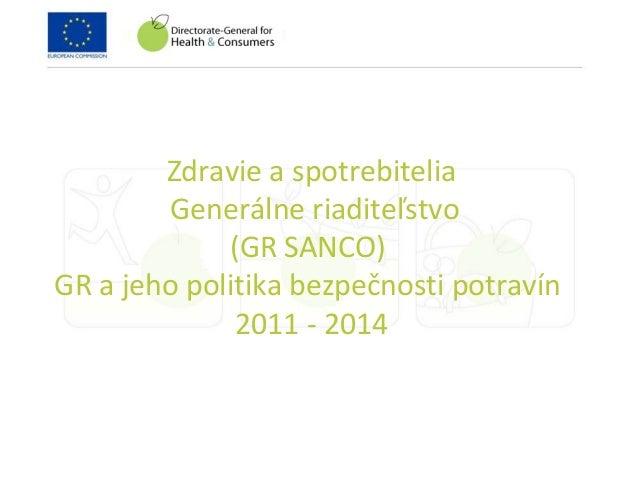 Zdravie a spotrebitelia Generálne riaditeľstvo (GR SANCO) GR a jeho politika bezpečnosti potravín 2011 - 2014