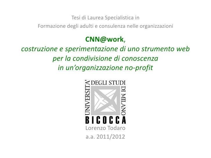 Tesi di Laurea Specialistica in    Formazione degli adulti e consulenza nelle organizzazioni                    CNN@work,c...
