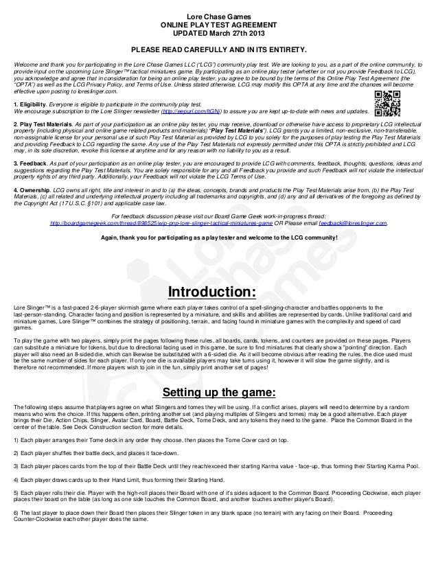 Lore Chase Games ONLINE PLAY TEST AGREEMENT UPDATED March 27th 2013 PLEASE READ CAREFULLY AND IN ITS ENTIRETY. Welcome and...