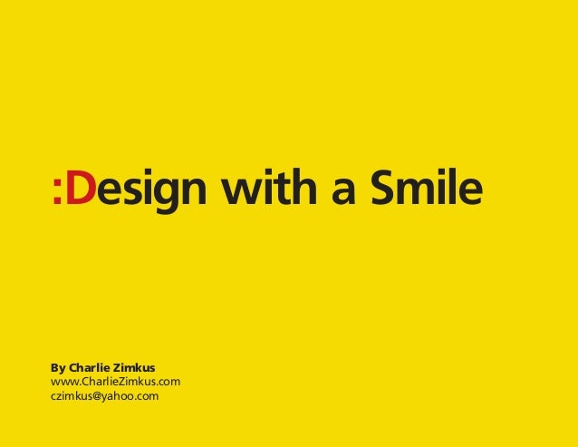 n :Desig mile ith a S w  :Design with a Smile  By Charlie Zimkus www.CharlieZimkus.com czimkus@yahoo.com