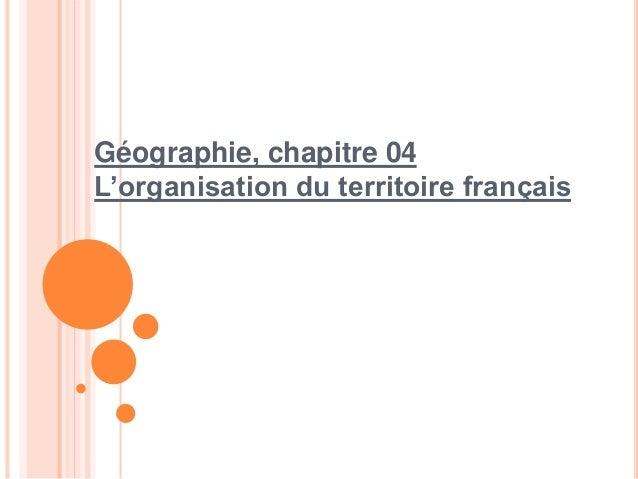 Géographie, chapitre 04 L'organisation du territoire français