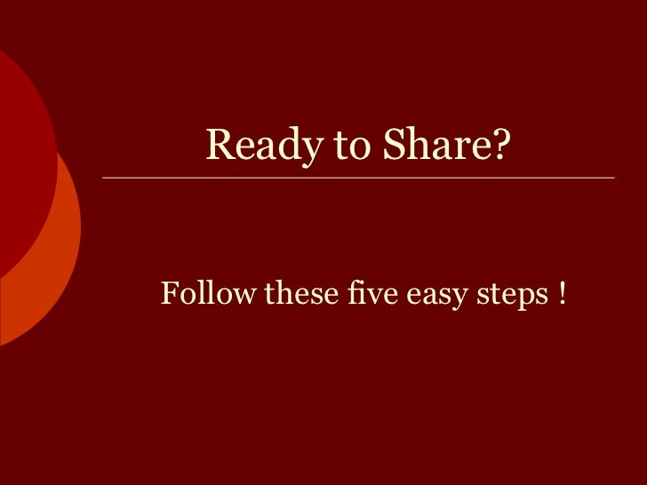 Ready to Share?<br />Follow these five easy steps !<br />