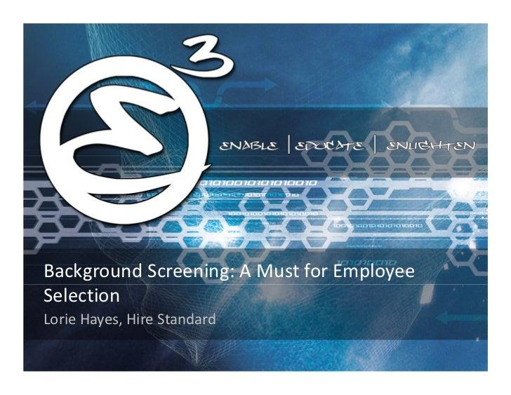 BackgroundScreening:AMustforEmployeeSelectionLorieHayes,HireStandard