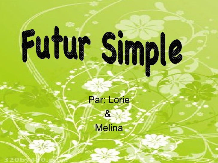 Par: Lorie &  Melina Futur Simple