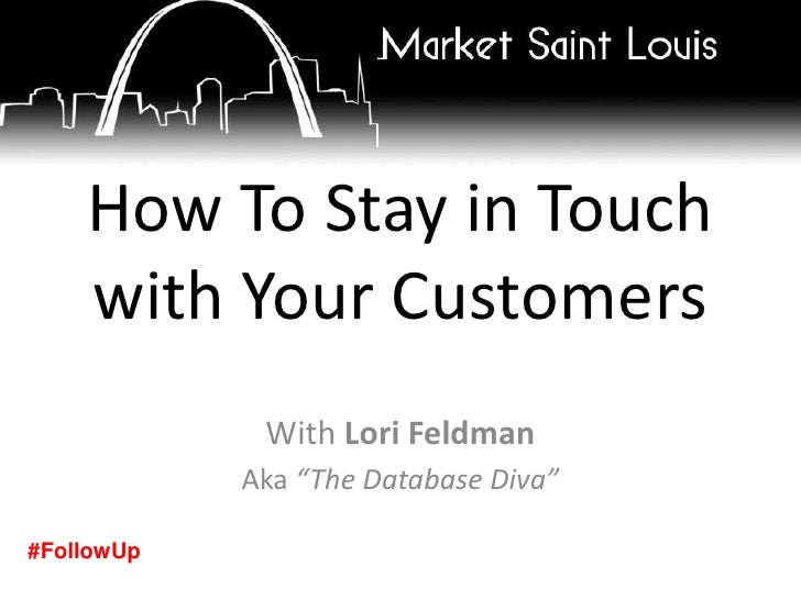 "How To Stay in Touch with Your Customers<br />With Lori Feldman<br />Aka ""The Database Diva""<br />#FollowUp<br />"