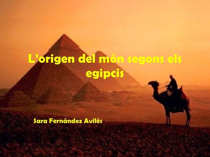 L'origen del món segons els egipcis Sara Fernández Avilés