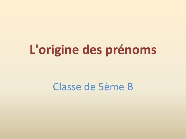 L'origine des prénoms Classe de 5ème B