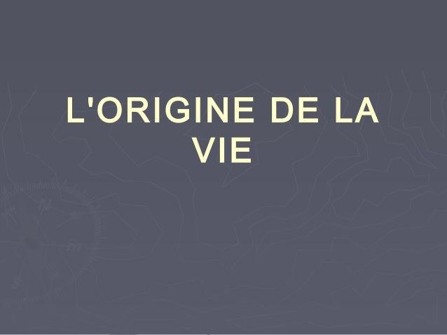 L'ORIGINE DE LA VIE