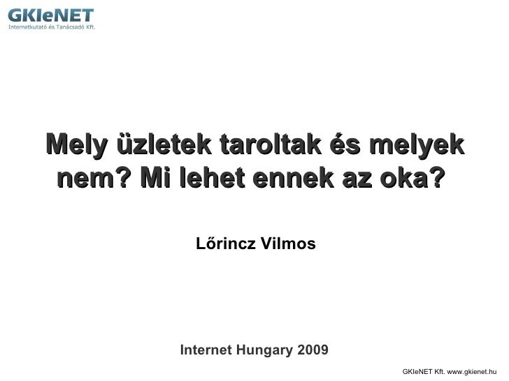 GKIeNET Kft. www.gkienet.hu  Mely üzletek taroltak és melyek nem? Mi lehet ennek az oka?  Lőrincz Vilmos Internet Hungary ...