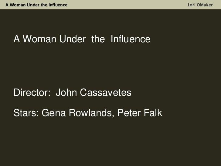 A Woman Under the Influence  Lori Oldaker A Woman Under  the  Influence Director:  John Cassavetes Stars: Gena Rowlands, P...