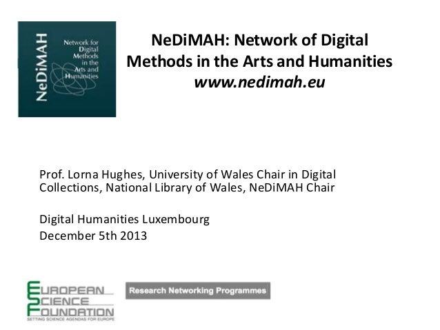 NeDiMAH: Network of Digital Methods in the Arts and Humanities www.nedimah.eu  Prof. Lorna Hughes, University of Wales Cha...