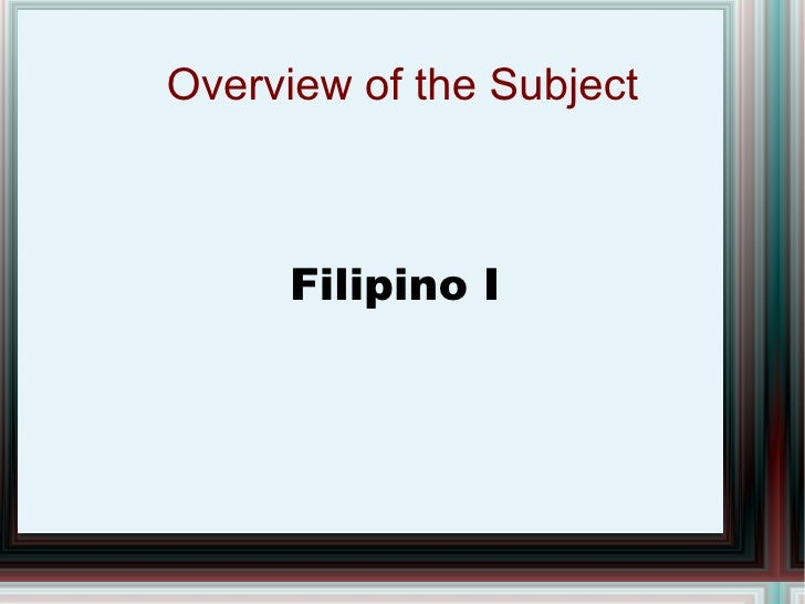 Overview of the Subject Filipino I